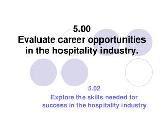5.00  Evaluate career opportunities in the hospitality industry.