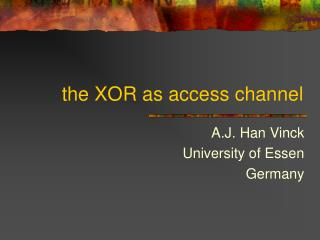the XOR as access channel
