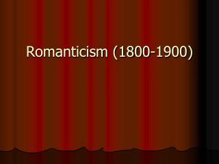 Romanticism 1800-1900