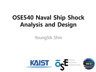 OSE540 Naval Ship Shock Analysis and Design YoungSik Shin