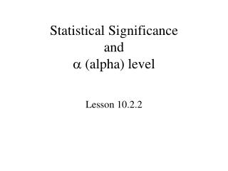 Statistical Significance and  (alpha) level