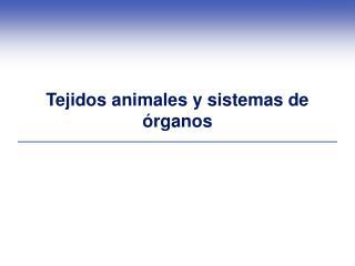 Tejidos animales y sistemas de órganos