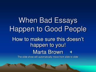 When Bad Essays Happen to Good People