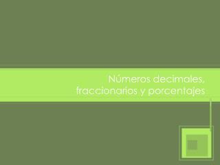 Números decimales, fraccionarios y porcentajes