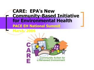 CARE:  EPA's New Community-Based Initiative for Environmental Health PACE EH National Summit