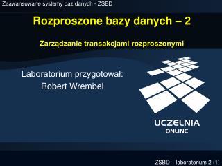 Rozproszone bazy danych – 2 Zarządzanie transakcjami rozproszonymi