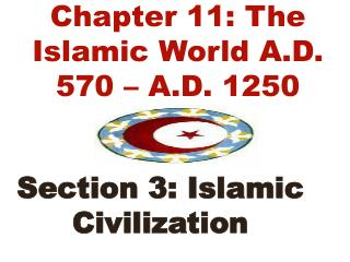 Chapter 11: The Islamic World A.D. 570 � A.D. 1250