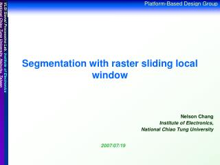 Segmentation with raster sliding local window