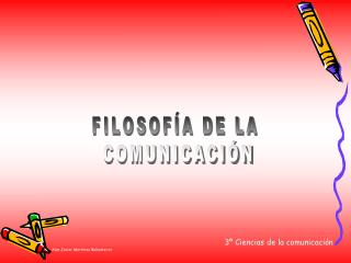 FILOSOFÍA DE LA  COMUNICACIÓN