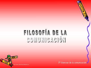 FILOSOF�A DE LA  COMUNICACI�N