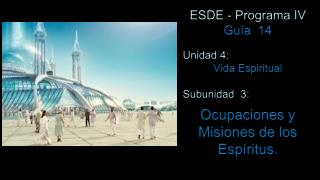 ESDE - Programa IV Guía  14 Unidad 4:  Vida Espiritual Subunidad  3: