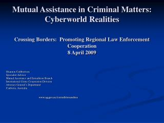 Mutual Assistance in Criminal Matters:  Cyberworld Realities  Crossing Borders:  Promoting Regional Law Enforcement Coop