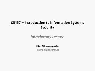 CS457 – Introduction to Information  Systems Security Introductory Lecture