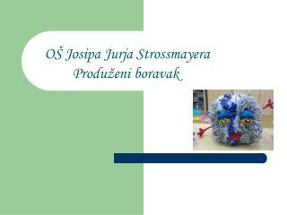 OŠ Josipa Jurja Strossmayera         Produženi boravak