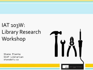 IAT 103W: Library Research  Workshop