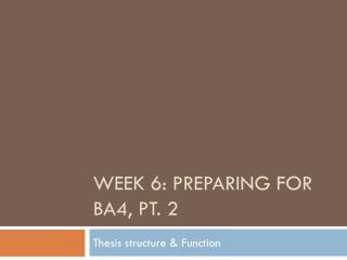 Week 6: Preparing for BA4, pt. 2