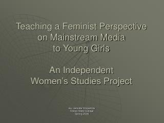 Teaching a Feminist Perspective on Mainstream Media  to Young Girls  An Independent  Women s Studies Project