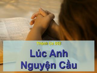 Thánh Ca  552 Lúc Anh Nguyện Cầu
