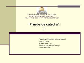 """""""Prueba de cátedra"""". I                       Asignatura: Metodología de la investigación"""