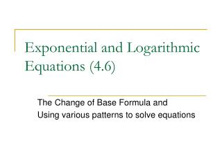 Exponential and Logarithmic Equations (4.6)
