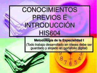CONOCIMIENTOS PREVIOS E INTRODUCCIÓN HIS604
