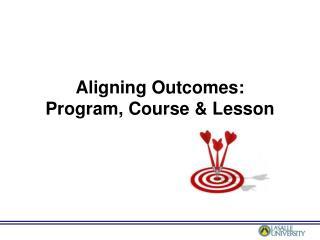 Aligning Outcomes:  Program, Course & Lesson