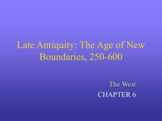 Late Antiquity: The Age of New Boundaries, 250-600