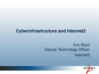Cyberinfrastructure and Internet2