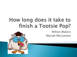 How long does it take to finish a Tootsie Pop?