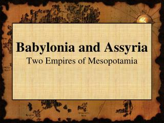 Babylonia and Assyria Two Empires of Mesopotamia