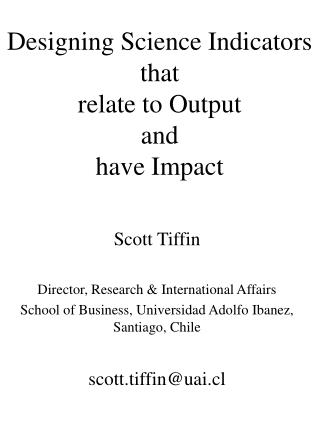 Designing Science Indicators  that  relate to Output  and  have Impact