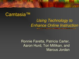 Camtasia™ Using Technology to                          Enhance Online Instruction