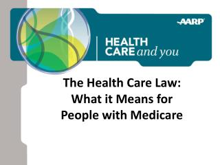 The Health Care Law:  What it Means for  People with Medicare