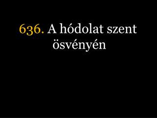636.  A h�dolat szent �sv�ny�n