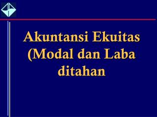 Akuntansi Ekuitas  (Modal  dan Laba ditahan