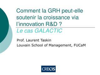 Comment la GRH peut-elle soutenir la croissance via l innovation RD  Le cas GALACTIC