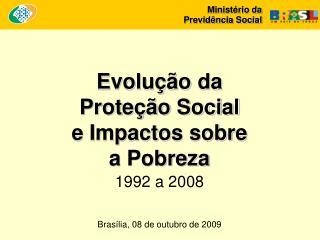 Evolução da  Proteção Social  e Impactos sobre  a Pobreza  1992 a 2008