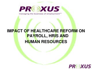 IMPACT OF HEALTHCARE REFORM ON PAYROLL, HRIS AND  HUMAN RESOURCES