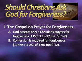 S h ould Christians Ask  God  for Forgiveness?