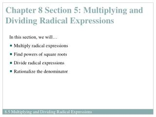 In this section, we will… Multiply radical expressions  Find powers of square roots