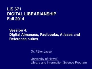 LIS 671  DIGITAL LIBRARIANSHIP Fall 2014