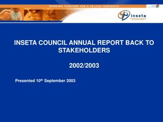 INSETA COUNCIL ANNUAL REPORT BACK TO STAKEHOLDERS 2002/2003