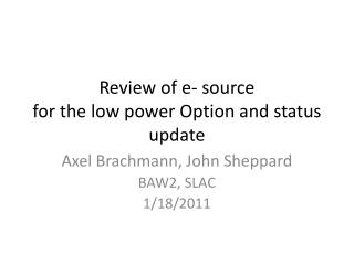 Review of e- source for the low power  Option and status update