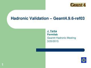 Hadronic Validation – Geant4.9.6-ref03