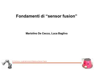 """Fondamenti di """"sensor fusion"""" Mariolino De Cecco, Luca Baglivo"""