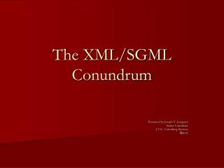The XMLSGML Conundrum