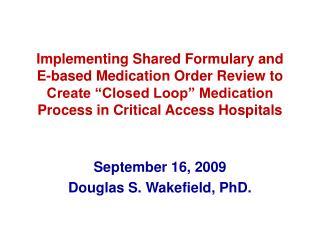 September 16, 2009 Douglas S. Wakefield, PhD.