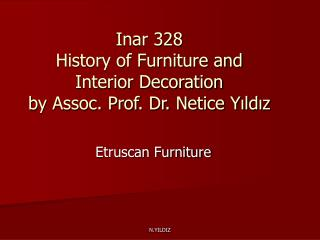 Inar 328  History of Furniture and  Interior Decoration by Assoc. Prof. Dr. Netice Yıldız
