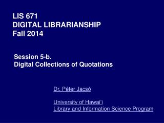 LIS 671  DIGITAL LIBRARIANSHIP Fall 2014
