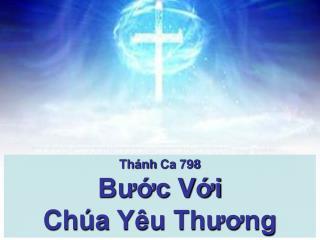 Thánh Ca  798 Bước Với  Chúa  Yêu Thương